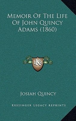 Memoir of the Life of John Quincy Adams (1860) (Hardcover): Josiah Quincy