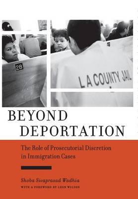Beyond Deportation - The Role of Prosecutorial Discretion in Immigration Cases (Hardcover): Shoba Sivaprasad Wadhia