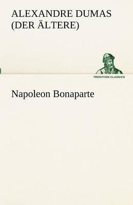 Napoleon Bonaparte (German, Paperback): Alexandre Dumas (Der Ltere)