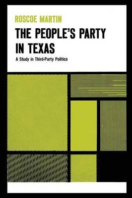 The People's Party in Texas - A Study in Third Party Politics (Paperback): Roscoe Coleman Martin