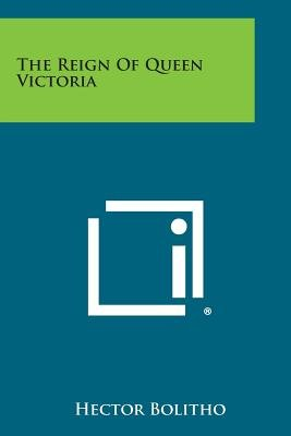 The Reign of Queen Victoria (Paperback): Hector Bolitho