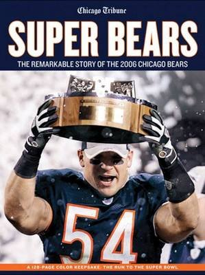 Super Bears - The Remarkable Story of the 2006 Chicago Bears (Paperback): The Chicago Tribune