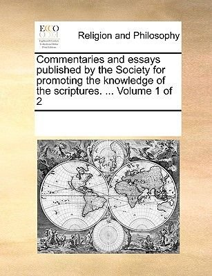 Commentaries and Essays Published by the Society for Promoting the Knowledge of the Scriptures. ... Volume 1 of 2 (Paperback):...