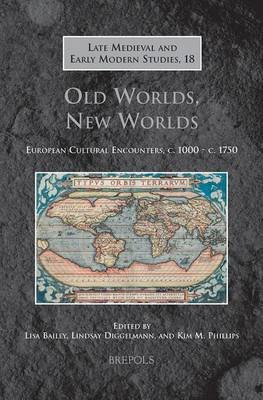 Old Worlds, New Worlds - European Cultural Encounters, C.1000-C.1750 (Hardcover): Lisa Bailey, Lindsay Diggelmann, Kim M....