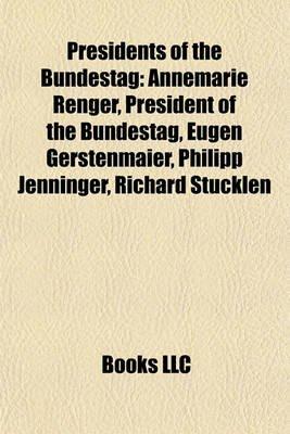 Presidents of the Bundestag - Annemarie Renger, President of the Bundestag, Eugen Gerstenmaier, Philipp Jenninger, Richard...