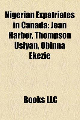 Nigerian Expatriates in Canada - Jean Harbor, Thompson Usiyan, Obinna Ekezie (Paperback): Books Llc