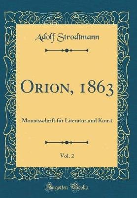 Orion, 1863, Vol. 2 - Monatsschrift Fur Literatur Und Kunst (Classic Reprint) (German, Hardcover): Adolf Strodtmann