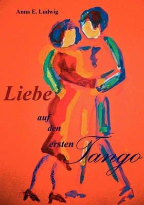 Liebe Auf Den Ersten Tango (German, Paperback): Anna Elisabeth Ludwig