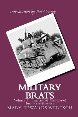 Military Brats - Legacies of Childhood Inside the Fortress (Paperback): Mary Edwards Wertsch