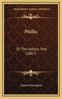 Phillis - Or the Jealous One (1867) (Hardcover): Emma Davenport