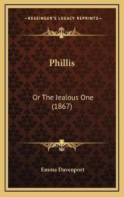Phillis - Or the Jealous One (1867) (Hardcover): Emma Davenport