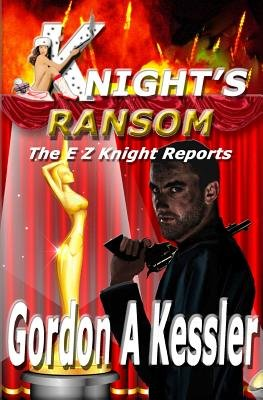 Knight's Ransom (the E Z Knight Reports) - The E Z Knight Reports Series (Paperback): Gordon A. Kessler