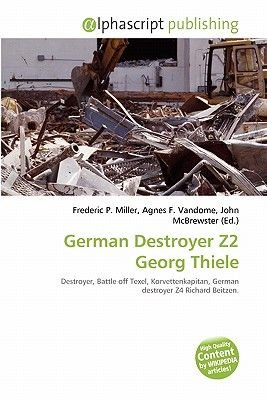 German Destroyer Z2 Georg Thiele (Paperback): Frederic P. Miller, Agnes F. Vandome, John McBrewster