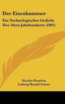 Der Eisenhammer - Ein Technologisches Gedicht Des 16ten Jahrhunderts (1895) (English, German, Hardcover): Nicolas Bourbon