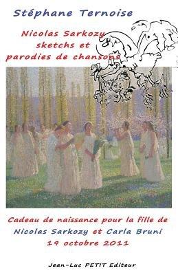 Nicolas Sarkozy - Sketchs Et Parodies de Chansons: Cadeau de Naissance Pour La Fille de Nicolas Sarkozy Et Carla Bruni (French,...