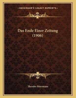 Das Ende Einer Zeitung (1906) (German, Paperback): Theodor Petermann