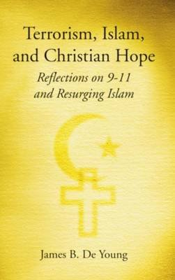Terrorism, Islam, and Christian Hope (Hardcover): James Deyoung