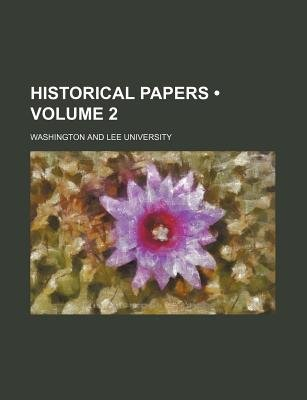 Historical Papers (Volume 2) (Paperback): Washington and Lee University