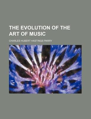 The Evolution of the Art of Music (Paperback): C. Hubert H. Parry, Charles Hubert Hastings Parry