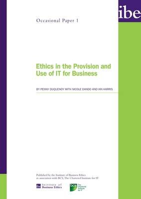 Ethics in the Provision and Use of IT for Business (Paperback): Penny Duquenoy, Nicole Dando, Ian Harris