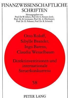 Direktinvestitionen Und Internationale Steuerkonkurrenz (German, Paperback): Otto Roloff, Sibylle Brander, Ingo Barens, Claudia...