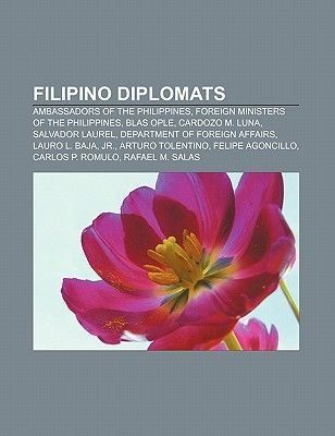 Filipino Diplomats - Ambassadors of the Philippines, Foreign Ministers of the Philippines, Blas Ople, Cardozo M. Luna, Salvador...