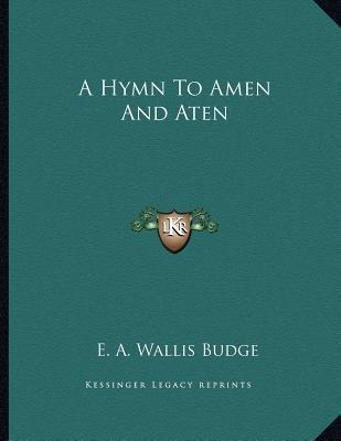 A Hymn to Amen and Aten (Paperback): E. A. Wallis Budge