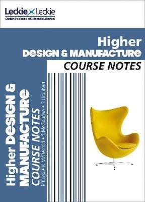 CfE Higher Design and Manufacture Course Notes (Paperback): Richard Knox, Kirsty McDermid, Stuart McGougan, Scott Urquhart,...