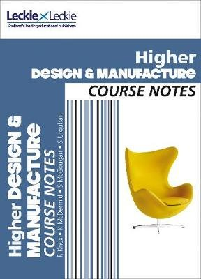 Higher Design and Manufacture Course Notes - For Curriculum for Excellence Sqa Exams (Paperback): Richard Knox, Kirsty...