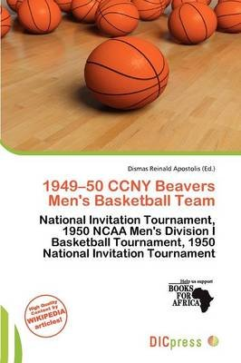 1949-50 Ccny Beavers Men's Basketball Team (Paperback): Dismas Reinald Apostolis