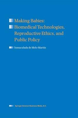 Making Babies: Biomedical Technologies, Reproductive Ethics, and Public Policy (Paperback, 1st ed. Softcover of orig. ed....