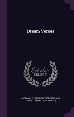 Dream Verses (Hardcover): Elizabeth (Roberts) Mrs MacDonald