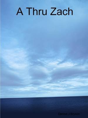 A Thru Zach (Paperback): Denise J Bryson