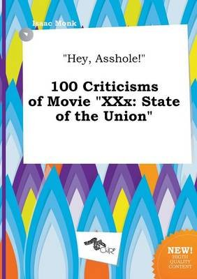 Hey, Asshole! 100 Criticisms of Movie XXX - State of the Union (Paperback): Isaac Monk