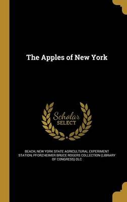 The Apples of New York (Hardcover): S a (Spencer Ambrose) 1860-192 Beach, N O (Nathaniel Ogden) 1869-191 Booth, O M (Orrin...