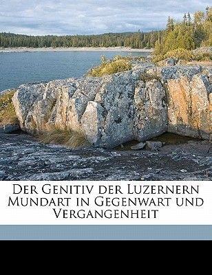 Der Genitiv Der Luzernern Mundart in Gegenwart Und Vergangenheit (English, German, Paperback): Renward Brandstetter