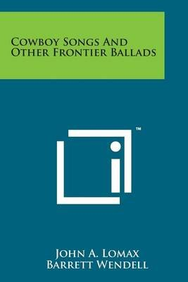 Cowboy Songs and Other Frontier Ballads (Paperback): John A Lomax