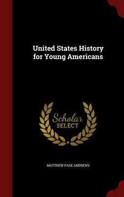 United States History for Young Americans (Hardcover): Matthew Page Andrews