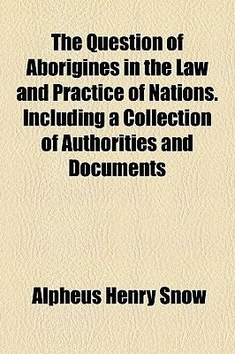 The Question of Aborigines in the Law and Practice of Nations. Including a Collection of Authorities and Documents (Paperback):...