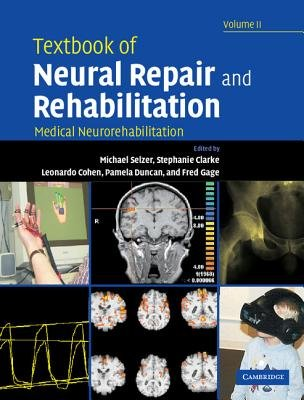 Textbook of Neural Repair and Rehabilitation: Volume 2, Medical Neurorehabilitation, v. 2 - Medical Neurorehabilitation...