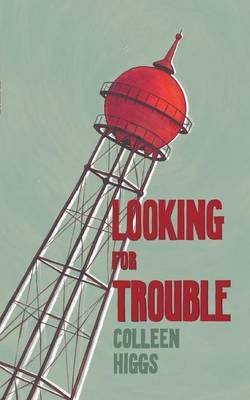 Looking for Trouble (Paperback): Colleen Higgs