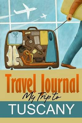 Travel Journal: My Trip to Tuscany (Paperback): Travel Diary
