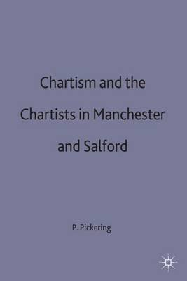 Chartism and the Chartists in Manchester and Salford (Hardcover): Paul A. Pickering