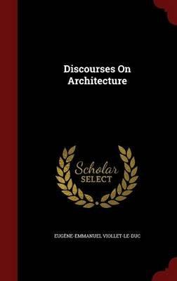 Discourses on Architecture (Hardcover): Eug ene-Emmanuel Viollet-le-Duc