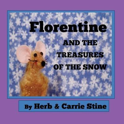Florentine and the Treasures of the Snow (Paperback): Herb Stine, Carrie Stine