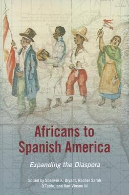 Africans to Spanish America (Electronic book text): Sherwin K Bryant