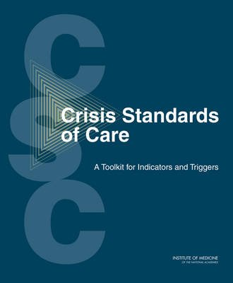 Crisis Standards of Care - A Toolkit for Indicators and Triggers (Paperback, New): Institute of Medicine, Board on Health...