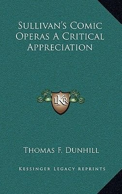 Sullivan's Comic Operas a Critical Appreciation (Hardcover): Thomas F Dunhill