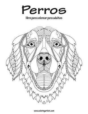 Perros Libro Para Colorear Para Adultos 1 (Spanish, Paperback): Nick ...