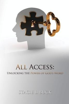All Access - Unlocking the Power of God's Word (Paperback): Stacie L. Buck
